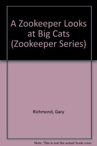 A Zookeeper Looks at Big Cats By Gary Richmond
