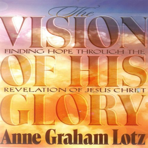 The Vision of His Glory By Anne Graham Lotz