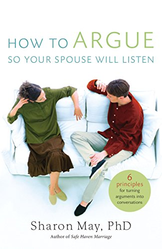 How To Argue So Your Spouse Will Listen By Sharon May