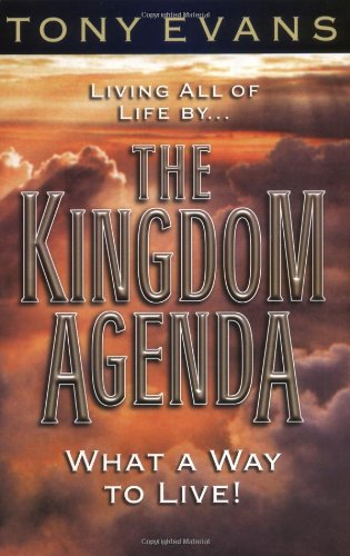 The Kingdom Agenda: What a Way to Live! by Anthony T. Evans