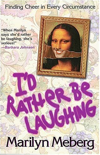 I'd Rather be Laughing By Marilyn Meberg