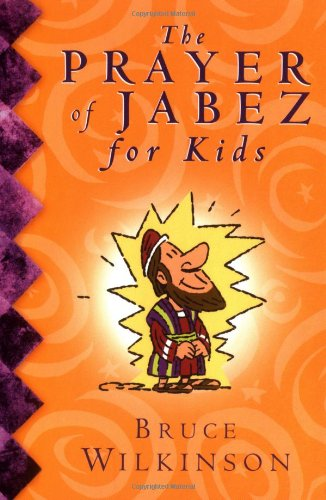 The Prayer of Jabez for Kids By Bruce Wilkinson