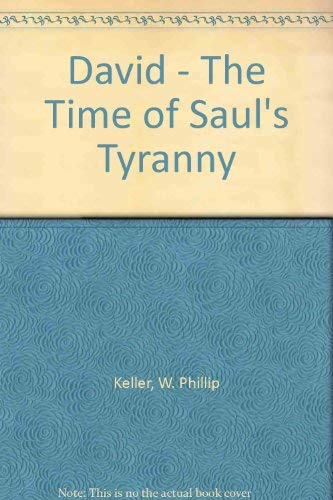 David - The Time of Saul's Tyranny By W. Phillip Keller