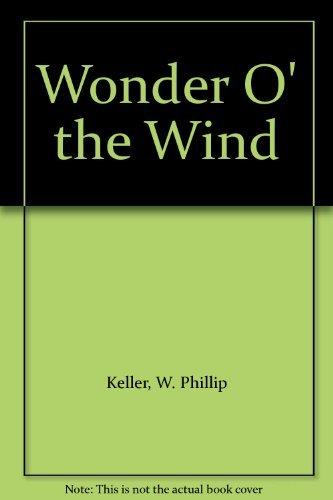 Wonder o' the Wind By W. Phillip Keller