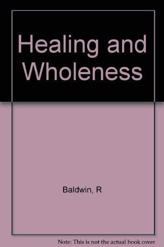 Healing and Wholeness By Robert Baldwin
