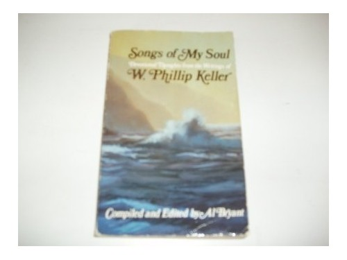 Songs of My Soul By W. Phillip Keller