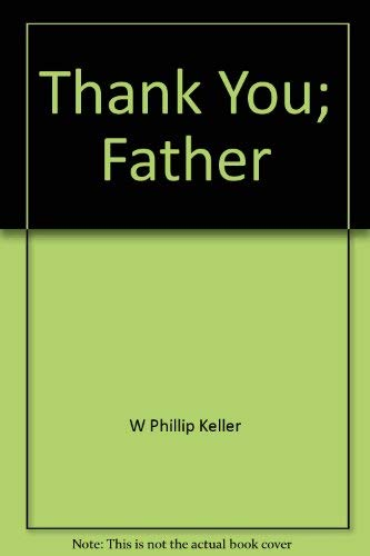 Thank You Father By W. Phillip Keller