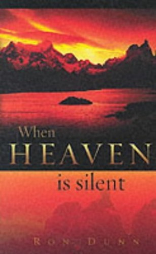 When Heaven is Silent: How God Ministers to Us Through the Challenges of Life by Ronald Dunn