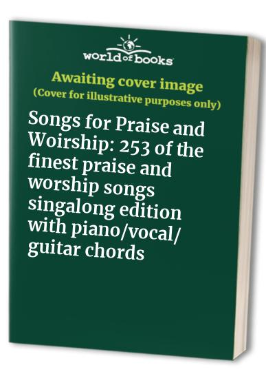 Songs for Praise and Woirship: 253 of the finest praise and worship ...