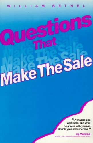 Questions That Make the Sale By William Bethel