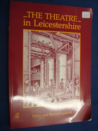 Theatre in Leicestershire: A History of Entertainment in the County from the 15th Century to the 1960's By Richard Leacroft