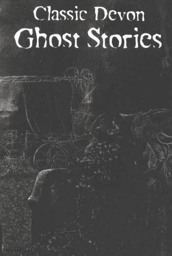 Classic Devon Ghost Stories By Paul White