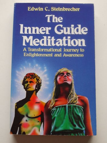 The Inner Guide Meditation: A Transformational Journey To Enlightenment and Awareness By Edwin C. Steinbrecher