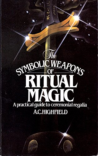 Symbolic Weapons of Ritual Magic By A.C. Highfield