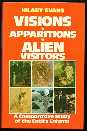 Visions, Apparitions, Alien Visitors By Hilary Evans