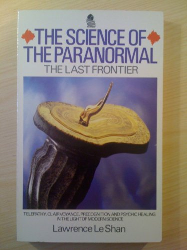 The Science of the Paranormal By Lawrence LeShan