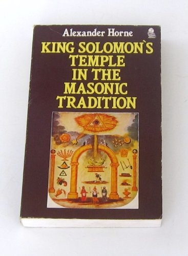 King Solomon's Temple in the Masonic Tradition By Alex Horne