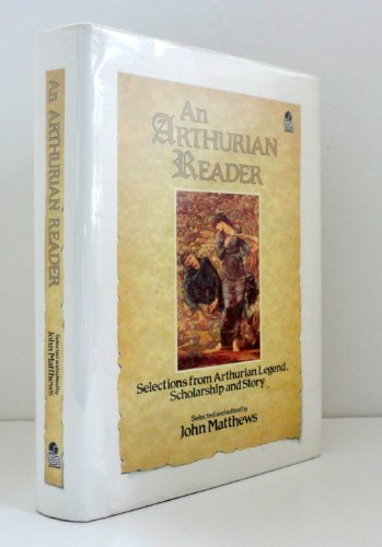 An Arthurian Reader: Selections from Arthurian Legend, Scholarship and Story by John Matthews