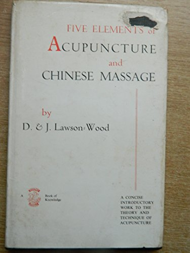 Five Elements of Acupuncture and Chinese Massage by Denis Lawson-Wood