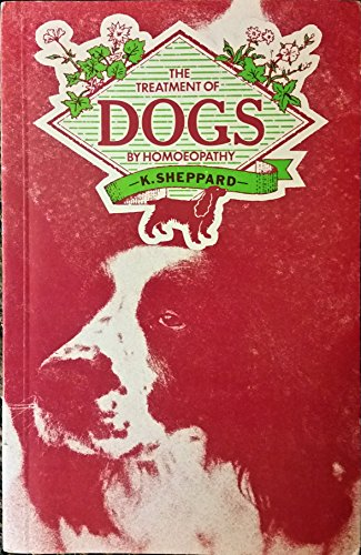 Treatment of Dogs by Homoeopathy by K. Sheppard