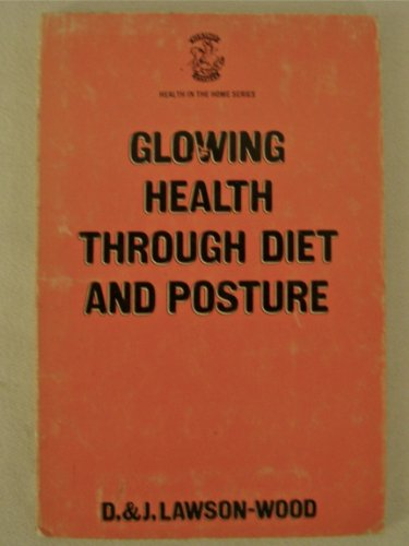 Glowing Health Through Diet and Posture By Denis Lawson-Wood