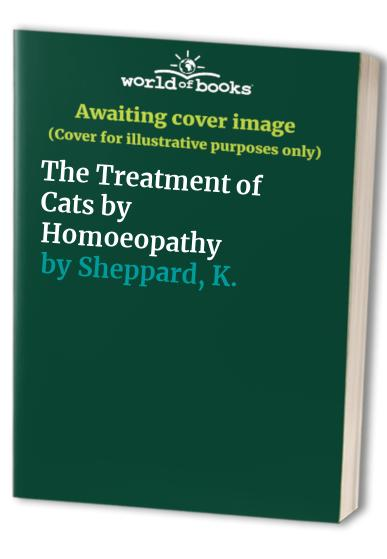 The Treatment of Cats by Homoeopathy by K. Sheppard
