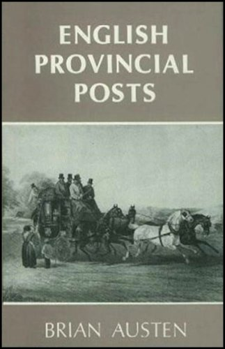 English Provincial Posts, 1630-1840 By Brian Austen