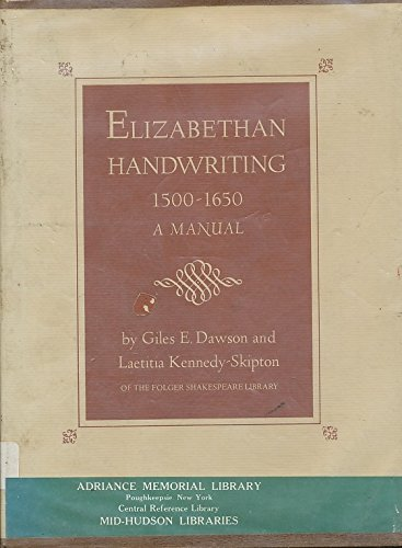 Elizabethan Handwriting, 1500-1650: A Guide to the Reading of Documents and Manuscripts by Giles E. Dawson