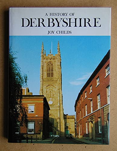 History of Derbyshire By Joy Childs