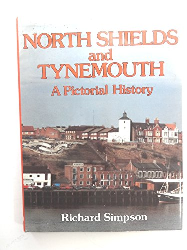 Tynemouth and North Shields: A Pictorial History By Richard Simpson