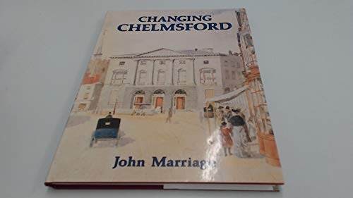 Changing Chelmsford by John Marriage