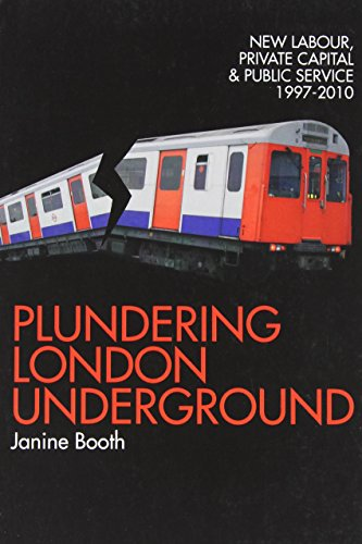 Plundering London Underground: New Labour, Private Capital and Public Service 1997-2010 by Janine Booth