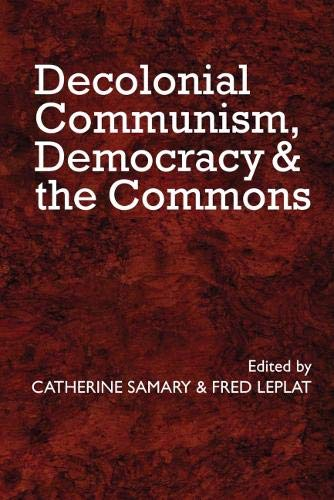 Decolonial Communism, Democracy and the Commons By Catherine Samary