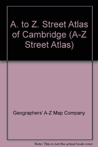 A. to Z. Street Atlas of Cambridge by Geographers' A-Z Map Company