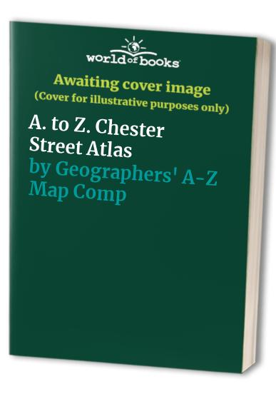 A. to Z. Chester Street Atlas By Geographers' A-Z Map Company