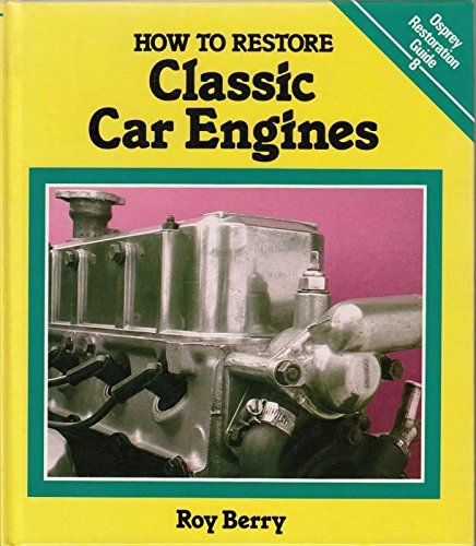 How to Restore Classic Car Engines By Roy Berry