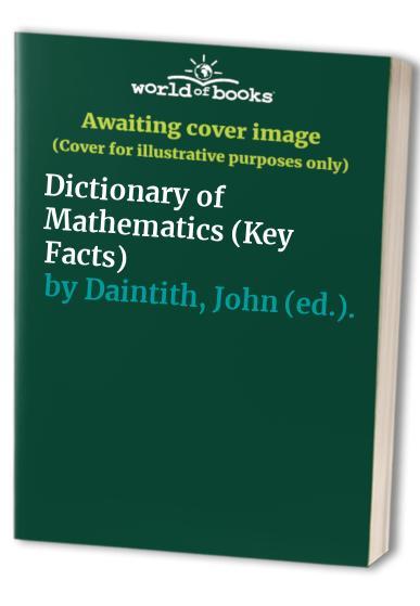 Dictionary of Mathematics By John (ed.). Daintith
