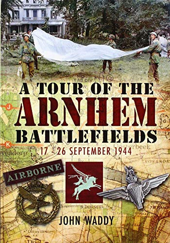 A Tour of the Arnhem Battlefields By John Waddy