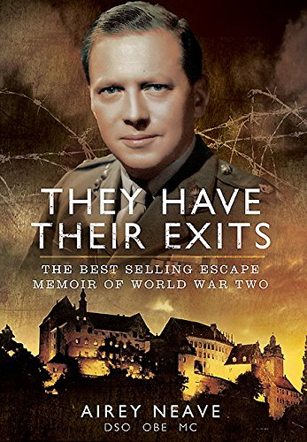 They Have Their Exits: A Classic World War Two Memoir of Action and Escape By Airey Neave