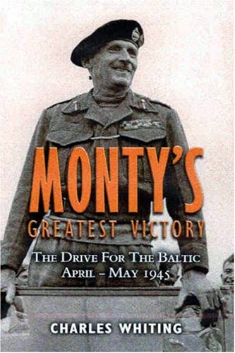 Monty's Greatest Victory: the Drive for the Baltic By Charles Whiting
