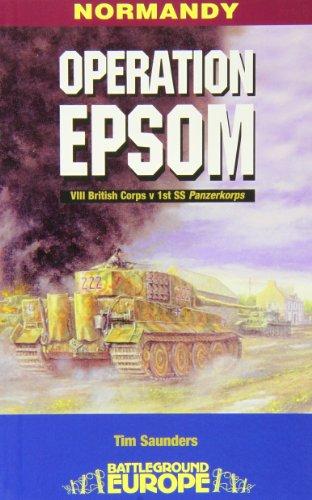 Operation Epsom (Battleground Europe) By Tim Saunders