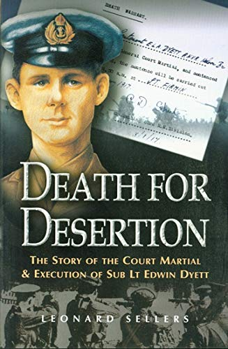 Death for Desertion: the Story of the Court Martial and Execution of Sub Lt. Edwin Dyett By Leonard Sellers