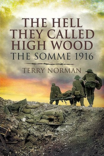 Hell They Called Highwood, The: the Somme 1916 By Terry Norman