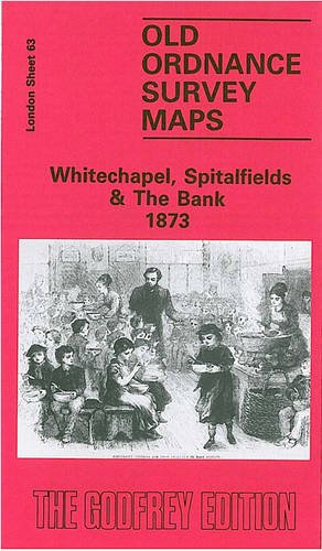 Whitechapel, Spitalfields and the Bank 1873: London Sheet 063.1 (Old Ordnance Survey Maps of London) By Alan Godfrey