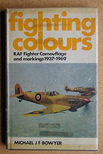 Fighting Colours: R.A.F. Fighter Camouflage and Markings, 1937-69 by Michael J.F. Bowyer