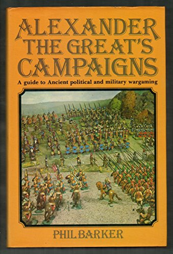 Alexander the Great's Campaigns By Phil Barker