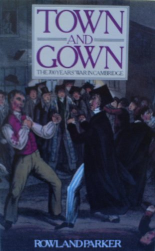 Town and Gown: Seven Hundred Years' War in Cambridge By Rowland Parker