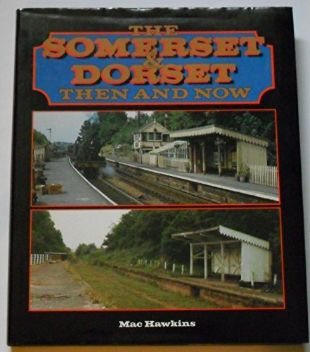 The Somerset and Dorset: Then and Now by Hawkins, Mac Hardback Book The Cheap