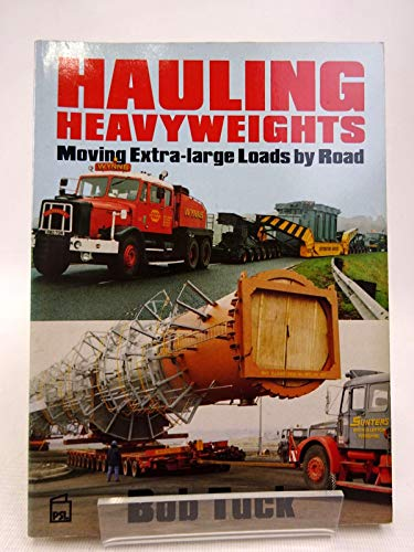 Hauling Heavyweights: Moving Extra-large Loads by Road By Bob Tuck