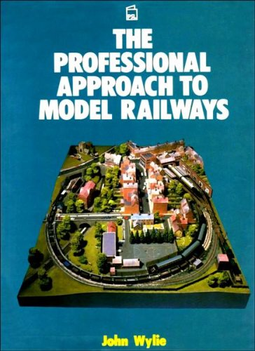 The Professional Approach to Model Railways by John Wylie